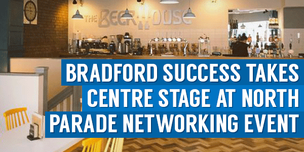 Bradford Success Takes Centre Stage At North Parade Networking Event