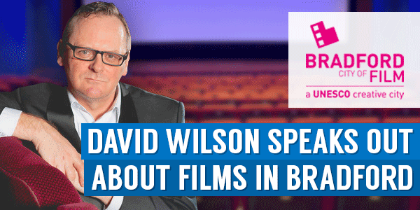 David Wilson Speaks Out About Films In Bradford