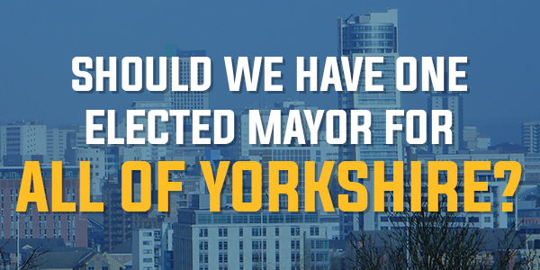 Poll: Should We Have One Elected Mayor For All Of Yorkshire? | July 2015