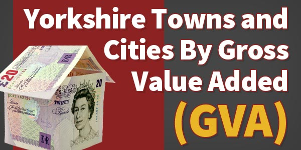 Top 10 - Yorkshire Towns/Cities By Gross Value Added (GVA)