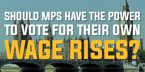 Poll: Should MPs Have The Power To Vote For Their Own Wage Rises? | June 2016