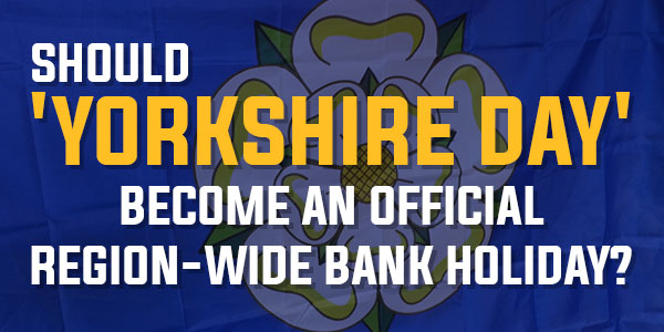 Poll: Should 'Yorkshire Day' Become An Official Region-Wide Bank Holiday? | August 2016