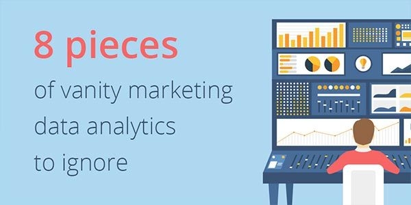 8 Vanity Marketing Metrics To Ignore And What To Analyse Instead