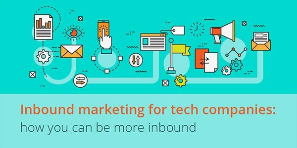 Inbound Marketing For Tech Companies: 5 Ways To Improve Tech Marketing