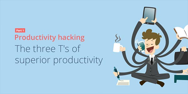 Productivity Hacking Part 1: The Three T's Of Superior Productivity