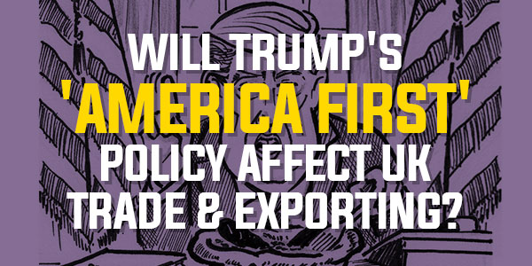 Poll: Will Trump's 'America First' Policy Affect UK Trade & Exporting? | February 2017