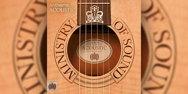 Win The 'Anthems Acoustic' Ministry of Sound CD