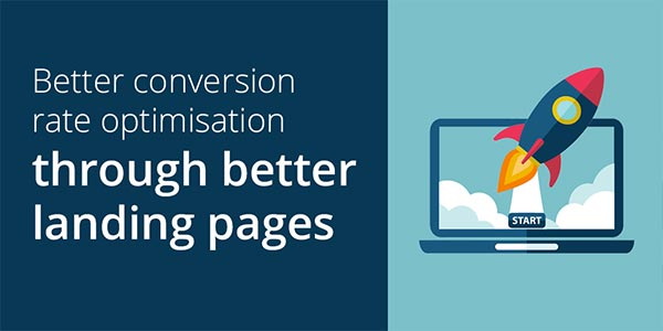 Improve Conversion Rate Optimisation Through Better Landing Pages
