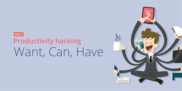 Productivity Hacking Part 2: Want, Can, Have