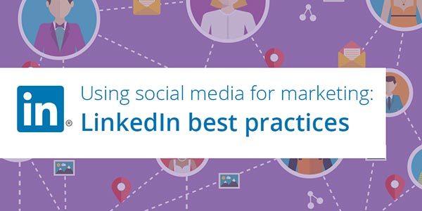 Using Social Media For Marketing: LinkedIn Best Practices