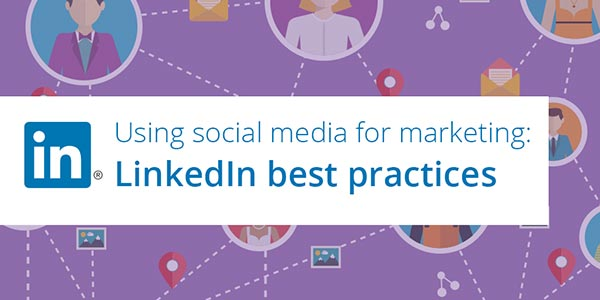 Using Social Media For Marketing: LinkedIn Best Practices