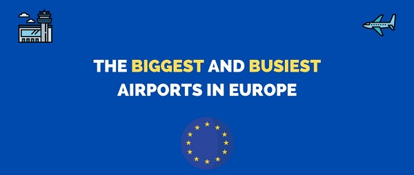 Top 10 Biggest And Busiest Airports In Europe